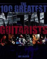 100 Greatest Metal Guitarists - Joel McIver