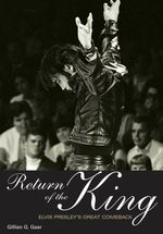 Return of the King : Elvis Presley's Great Comeback - Gillian G. Gaar