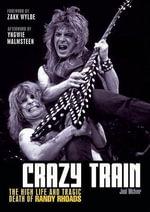 Crazy Train : The High Life and Tragic Death of Randy Rhoads - Joel McIver