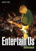 Entertain Us : The Rise of Nirvana - Gillian G. Gaar