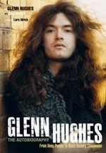 Glenn Hughes : The Autobiography - Glenn Hughes