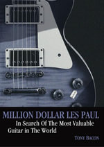 Million Dollar Les Paul : In Search of the Most Valuable Guitar in the World - Tony Bacon