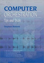 Computer Orchestration Tips and Tricks : PC PUBLISHING - Stephen Bennett