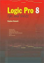 Logic Pro 8 Tips and Tricks : PC PUBLISHING - Stephen Bennett