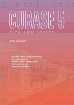 Cubase 5 Tips and Tricks : Tips and Tricks - Keith Gemmell