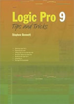 Logic Pro 9 Tips and Tricks : PC PUBLISHING - Stephen Bennett