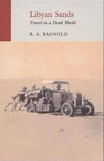 Libyan Sands : Travel in a Dead World : An Eland Historical Travel Narrative - R. A. Bagnold