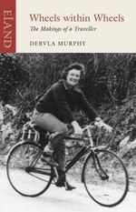 Wheels within Wheels : The Makings of a Traveller - Dervla Murphy