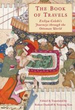 The Book of Travels :  Evliya Celebi's Journeys through the Ottoman World - Robert Dankoff