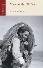 Voices of the Old Sea : An Eland Historical Travel Narrative - Norman Lewis