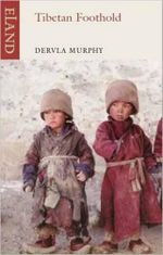 Tibetan Foothold : An Eland Historical Travel Narrative - Dervla Murphy