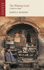 The Waiting Land : A Spell in Nepal : An Eland Historical Travel Narrative - Dervla Murphy