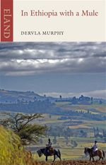 In Ethiopia with a Mule : An Eland Historical Travel Narrative - Dervla Murphy