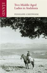Two Middle-Aged Ladies in Andalusia : An Eland Historical Travel Narrative - Penelope Chetwode