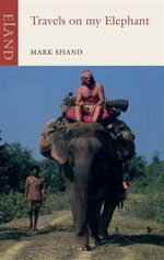Travels on My Elephant : An Eland Historical Travel Narrative - Mark Shand