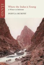 Where the Indus is Young : A Winter in Baltistan - Dervla Murphy