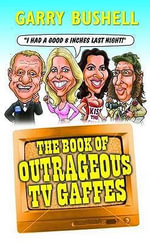 Book of Outrageous TV Gooffs - Garry Bushell