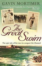 The Great Swim : The Epic Tale of the Race to Conquer the Channel - Gavin Mortimer