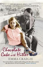 Chocolate Cake with Hitler :  A Nazi Childhood - Emma Craigie