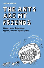 The Ants are My Friends : Misheard Lyrics, Malapropisms, Eggcorns and Other Linguistic Gaffes - Martin Toseland