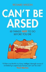 Can't Be Arsed : 101 Things Not to Do Before You Die - Richard Wilson