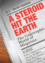 A Steroid Hit the Earth : The Catastrophic World of Misprints - Martin Toseland