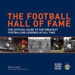 The Football Hall of Fame : The Official Guide to the Greatest Footballing Legends of All Time - Robert Galvin