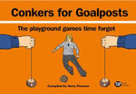 Conkers For Goalposts : The Playground Games Time Forgot - Harry Pearson