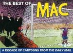 Best of Mac : 2000-2009 : A Decade Of Cartoons From The Daily Mail - Stan McMurtry