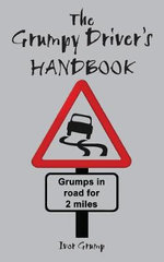 The Grumpy Driver's Handbook : A Grump's Guide to the Highway Code - Ivor Grump