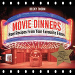 Movie Dinners : Reel Recipes From Your Favourite Films - Becky Thorn
