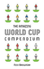 The Amazing World Cup Compendium - Nick Brownlee