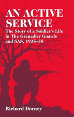 An Active Service : The Story of a Soldier's Life in the Grenadier Guards and SAS, 1935-1958 - Richard Dorney