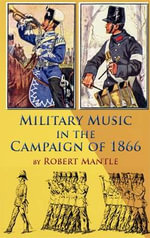 Military Music in the Campaign of 1866 - Robert Mantle