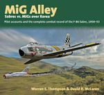 Mig Alley - Sabres Vs. Migs Over Korea : Pilot Accounts and the Complete Combat Record of the F-86 Sabre 1950-53 - Warren Thompson