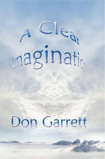 A Clear Imagination : In Defense of a Heresy - Don Garrett