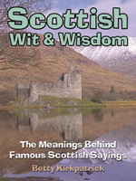 Scottish Wit & Wisdom : The Meanings Behind Famous Scottish Sayings - E. M. Kirkpatrick