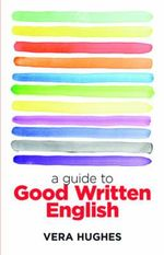 A Guide to Good Written English - Vera Hughes