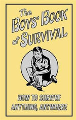 The Boys' Book of Survival : How to Survive Anything, Anywhere - Guy Campbell