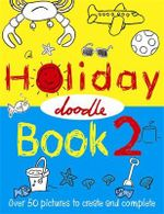 The Holiday Doodle Book 2 : Over 50 pictures to create and complete - Nikalas Catlow
