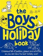 The Boys' Holiday Book : Crammed full of puzzles, games and activities - Guy Campbell