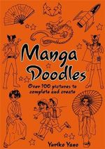 Manga Doodles : Packed With Pictures To Complete and Create - Yuriko Yano
