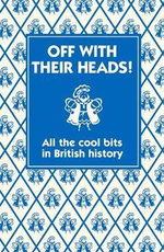 Off with Their Heads! : All the Cool Bits in British History - Martin Oliver