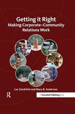 Getting it Right : Making Corporate-Community Relations Work - Luc Zandvliet