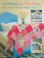 Sewing in No Time : 50 Step-By-Step Weekend Projects Made Easy - Emma Hardy