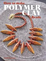 How to Make Polymer Clay Beads : 35 Step-By-Step Projects Show How to Make Beautiful Beads and Jewelry - Linda Peterson