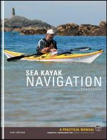 Sea Kayak Navigation (2nd Edition) : A Practical Manual, Essential Knowledge for Finding Your Way at Sea - Franco Ferrero