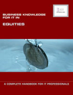 Business Knowledge for IT in Equities : A Complete Handbook for IT Professionals - Essvale Corporation Limited