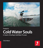 Cold Water Souls :  In Search of Surfings Cold Water Pioneers - Chris Nelson