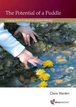 Potential of a Puddle : Creating Vision and Values for Outdoor Learning - Claire Warden